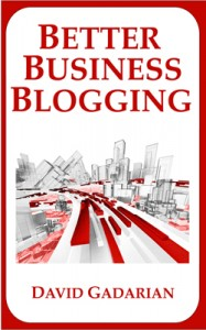 Better Business Blogging by David Gadarian